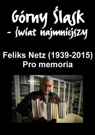 """FELIKS NETZ (1939-2015). PRO MEMORIA – """"GÓRNY ŚLĄSK – ŚWIAT NAJMNIEJSZY"""""""